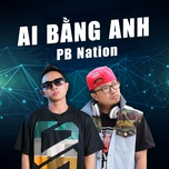 ai bang anh (single) - pb nation