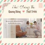 hai chung ta (single) - thai trinh, quang dang
