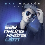 say nhung khong lam remix - sky nguyen