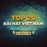top 20 bai hat viet nam nhaccuatui tuan 13/2017 - v.a