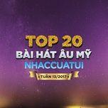top 20 bai hat au my nhaccuatui tuan 13/2017 - v.a