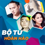 bo tu hoan hao: nhung ca khuc buon, co don, that tinh (vol. 1) - pham hong phuoc, bich phuong, cao thai son, pham quynh anh