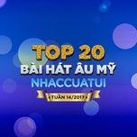 top 20 bai hat au my nhaccuatui tuan 14/2017 - v.a