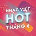 nhac viet hot thang 4 - v.a