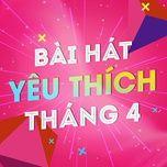 bai hat yeu thich thang 4 - v.a