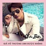 gia vo thuong anh duoc khong (single) - chu bin