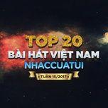 top 20 bai hat viet nam nhaccuatui tuan 15/2017 - v.a