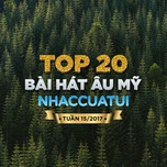 top 20 bai hat au my nhaccuatui tuan 15/2017 - v.a