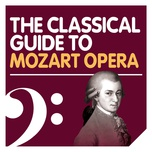 The Classical Guide To Mozart Opera