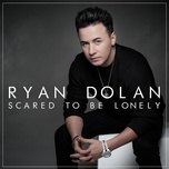 scared to be lonely (single) - ryan dolan