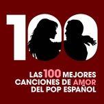 Las 100 Mejores Canciones De Amor Del Pop Espanol