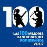 Las 100 Mejores Canciones Del Pop Espanol, Vol. 2