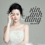 xin anh dung (single) - dong nhi