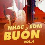 nhac edm buon (vol. 4) - dj