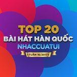 top 20 bai hat han quoc nhaccuatui tuan 16/2017 - v.a