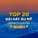 top 20 bai hat au my nhaccuatui tuan 16/2017 - v.a