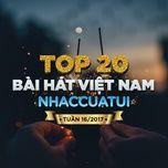top 20 bai hat viet nam nhaccuatui tuan 16/2017 - v.a