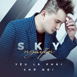 yeu la phai cho doi (single) - sky nguyen