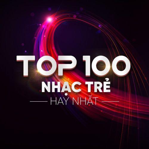 Top 100 Nhạc Trẻ Hay Nhất - lk