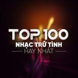top 100 nhac tru tinh hay nhat - v.a