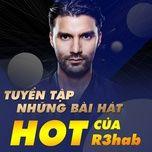tuyen chon nhung bai hat hot cua r3hab - r3hab