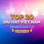 top 20 bai hat viet nam nhaccuatui tuan 17/2017 - v.a