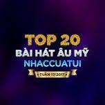 top 20 bai hat au my nhaccuatui tuan 17/2017 - v.a