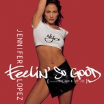 feelin' so good (remixes) - jennifer lopez