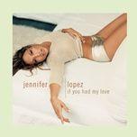 if you had my love (single) - jennifer lopez