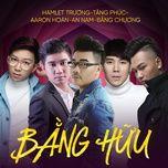 bang huu - hamlet truong, tang phuc, an nam, bang chuong, aaron hoan