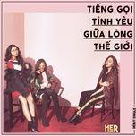 tieng goi tinh yeu giua long the gioi (single) - her.