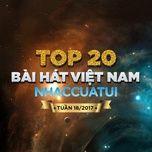 top 20 bai hat viet nam nhaccuatui tuan 18/2017 - v.a
