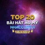 top 20 bai hat au my nhaccuatui tuan 18/2017 - v.a