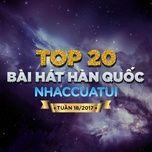 top 20 bai hat han quoc nhaccuatui tuan 18/2017 - v.a