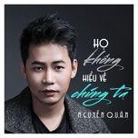 ho khong hieu ve chung ta (single) - nguyen quan