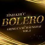 Tình Khúc Bolero (Vol. 3 - Giọng Ca Nữ Hải Ngoại)