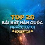 top 20 bai hat han quoc nhaccuatui tuan 19/2017 - v.a