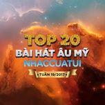 top 20 bai hat au my nhaccuatui tuan 19/2017 - v.a