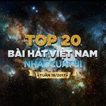top 20 bai hat viet nam nhaccuatui tuan 19/2017 - v.a