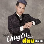 chuyen lam dau (single) - chu bin