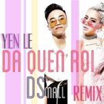 Đã Quên Rồi Remix (Single) - Yến Lê, DJ DSmall