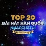 top 20 bai hat han quoc nhaccuatui tuan 20/2017 - v.a