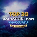 top 20 bai hat viet nam nhaccuatui tuan 20/2017 - v.a