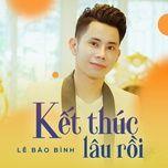 Kết Thúc Lâu Rồi (Single) - Lê Bảo Bình