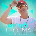 hu vo thoi ma (single) - khanh phuong