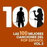 Las 100 Mejores Canciones Del Pop Espanol, Vol. 3