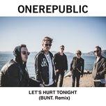 let's hurt tonight (bunt. remix) (single) - onerepublic