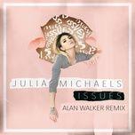 issues (alan walker remix) (single) - julia michaels