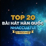 top 20 bai hat han quoc nhaccuatui tuan 21/2017 - v.a