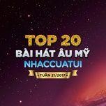 top 20 bai hat au my nhaccuatui tuan 21/2017 - v.a
